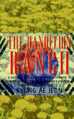 The Dandelion Ranch: A Love Story. Annie and Her Cowboy Marine During the Korean Wars Chosin Reservoir Campaign  by  Kyung Ae Jeon