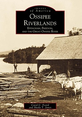 Ossipee Riverlands: Effingham, Freedom, and the Great Ossipee River Carol C. Foord