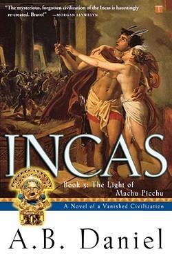 Incas: The Light of Machu Picchu (Incas, #3) A.B. Daniel