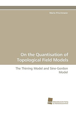On the Quantisation of Topological Field Models  by  Mario Pitschmann