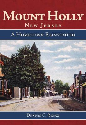 Mount Holly, New Jersey: A Hometown Reinvented Dennis C. Rizzo