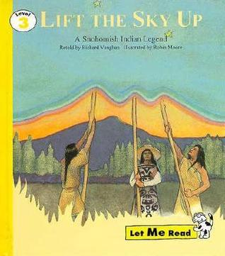 Lift the Sky Up: A Snohomish Indian Legend (Let Me Read, Level 3)  by  Richard Vaughan
