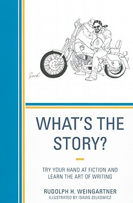 Whats the Story?: Try Your Hand at Fiction and Learn the Art of Writing  by  Rudolph H. Weingartner
