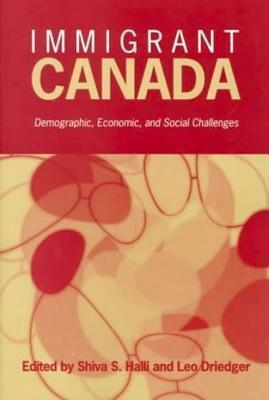 Immigrant Canada: Demographic, Economic, and Social Challenges Shiva S. Halli