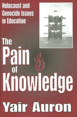 The Pain of Knowledge: Holocaust and Genocide Issues in Education  by  Yair Auron