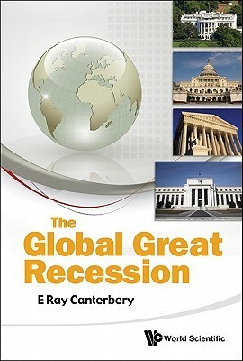 The Global Great Recession  by  E. Ray Canterbery