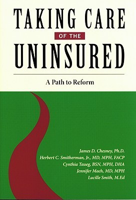 Taking Care of the Uninsured: A Path to Reform  by  James D. Chesney