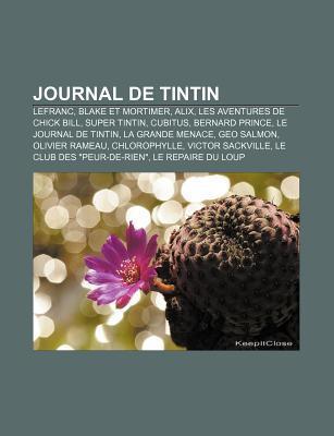 Journal de Tintin: Lefranc, Blake Et Mortimer, Alix, Les Aventures de Chick Bill, Super Tintin, Cubitus, Bernard Prince, Le Journal de Ti  by  Books LLC