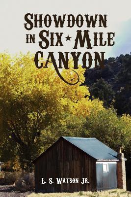 Showdown in Six-Mile Canyon  by  L.S. Watson Jr.