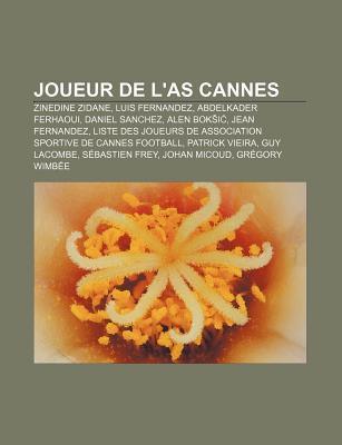 Joueur de LAs Cannes: Zinedine Zidane, Luis Fernandez, Abdelkader Ferhaoui, Daniel Sanchez, Alen BOK I , Jean Fernandez Source Wikipedia