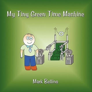 My Tiny Green Time Machine  by  Mark Bellino