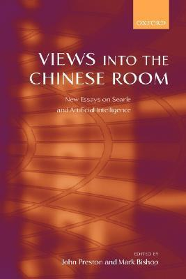 Views Into the Chinese Room: New Essays on Searle and Artificial Intelligence John   Preston