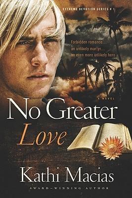 No Greater Love (Extreme Devotion #1) Kathi Macias