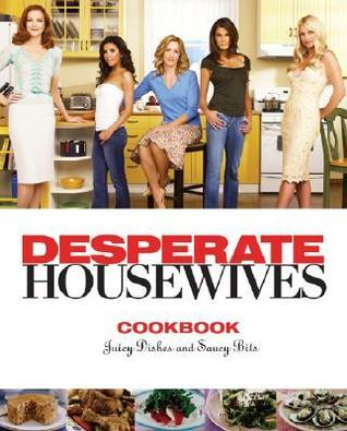 The Desperate Housewives Cookbook: Juicy Dishes and Saucy Bits Christopher Styler