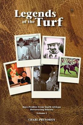 Legends of the Turf: Rare Profiles from South African Horseracing History Charl Pretorius