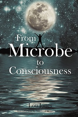 From Microbe to Consciousness  by  Lou  Jones