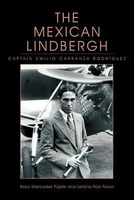 The Mexican Lindbergh: Captain Emilio Carranza Rodriguez  by  Rosa Mercedes Pujols