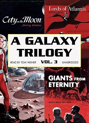 A Galaxy Trilogy, Vol 3: Giants from Eternity/Lords of Atlantis/City on the Moon Manly Wade Wellman