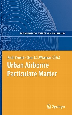 Urban Airborne Particulate Matter: Origin, Chemistry, Fate And Health Impacts Fathi Zereini