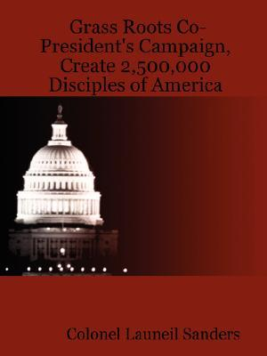 Grass Roots Co-Presidents Campaign, Create 2,500,000 Disciples of America Launeil Sanders