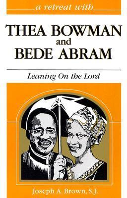 A Retreat With Thea Bowman and Bede Abram: Leaning on the Lord Joseph A. Brown
