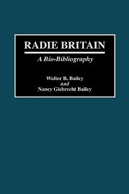 Radie Britain: A Bio-Bibliography  by  Walter B. Bailey