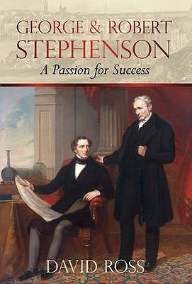 George & Robert Stephenson: A Passion for Success  by  David Ross