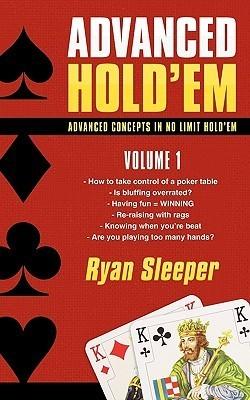 Advanced Holdem Volume 1: Advanced Concepts In No Limit Holdem Ryan Sleeper