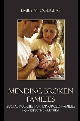 Mending Broken Families: Social Policies for Divorced Families: How Effective Are They?  by  Emily M. Douglas