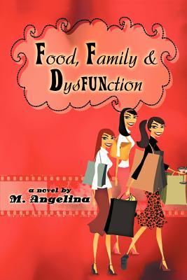 Food, Family, & Dysfunction: A Second Helping  by  M. Angelina