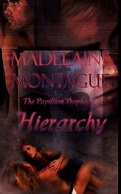 Hierarchy: The Papillion Prophecy  by  Madelaine Montague