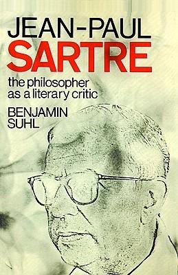 Jean-Paul Sartre: The Philosopher as a Literary Critic Benjamin Suhl
