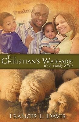 The Christians Warfare: Its a Family Affair  by  Francis L. Davis