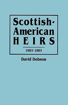 Scottish-American Heirs, 1683-1883 David Dobson