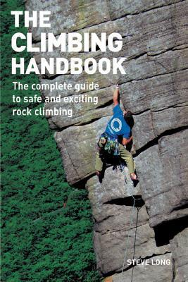 The Climbing Handbook: The Complete Guide to Safe and Exciting Rock Climbing  by  Steven S. Long