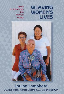 Weaving Womens Lives: Three Generations in a Navajo Family  by  Louise Lamphere