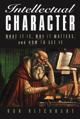 Intellectual Character: What It Is, Why It Matters, and How to Get It  by  Ron Ritchhart