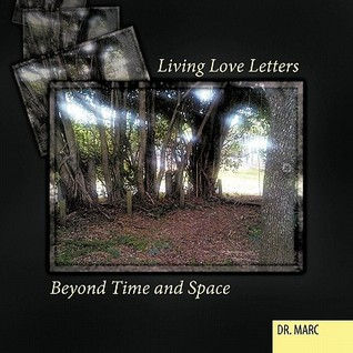 Living Love Letters Beyond Time and Space  by  Dr. Marc