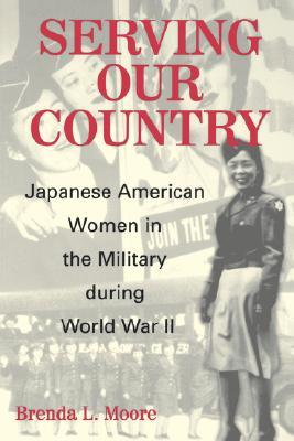 Serving Our Country: Japanese American Women in the Military during World War II Brenda L. Moore