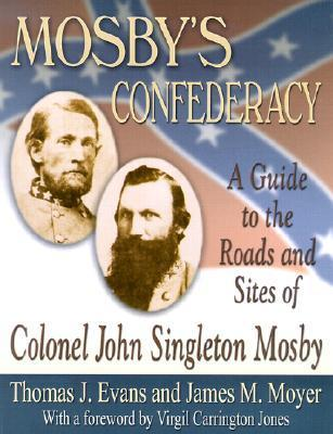 Mosbys Confederacy: A Guide to the Roads and Sites of Colonel John Singleton Mosby  by  Thomas J. Evans