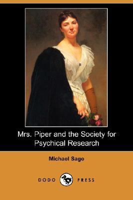 Mrs. Piper and the Society for Psychical Research  by  Michael Sage
