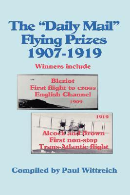The Daily Mail Flying Prizes: 1907 1919 Paul Wittreich