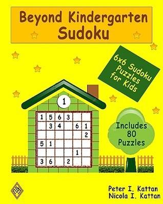 Beyond Kindergarten Sudoku: 6X6 Sudoku Puzzles For Kids  by  Peter I. Kattan