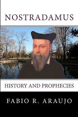 Nostradamus: History and Prophecies  by  Fabio R. Araujo