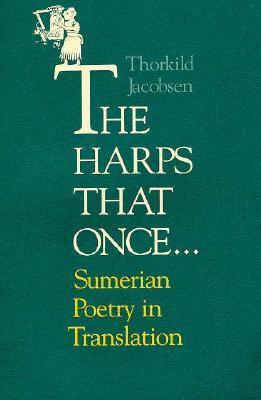The Harps that Once...: Sumerian Poetry in Translation Thorkild Jacobsen