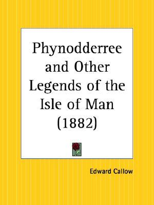 Phynodderree and Other Legends of the Isle of Man  by  Edward Callow