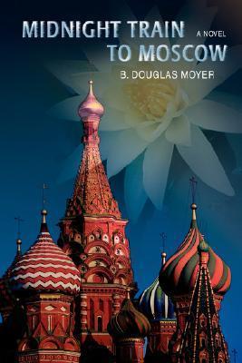 Midnight Train to Moscow B. Douglas Moyer