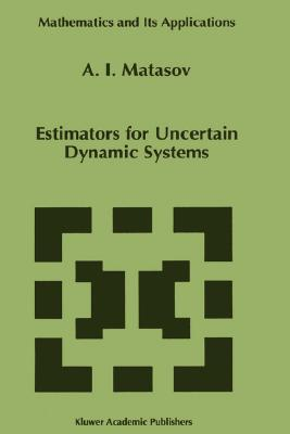 Estimators for Uncertain Dynamic Systems  by  A.I. Matasov