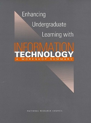 Enhancing Undergraduate Learning with Information Technology: A Workshop Summary Center for Education
