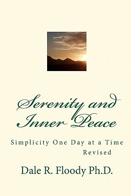 Serenity and Inner Peace:  Simplicity One Day at a Time (Volume 1)  by  Dale R. Floody